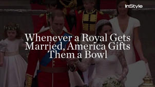 Whenever a Royal Gets Married, America Gifts Them a Bowl