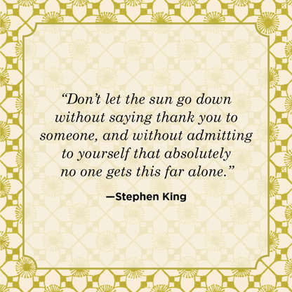 """Slide 13 of 45: """"Don't let the sun go down without saying thank you to someone, and without admitting to yourself that absolutely no one gets this far alone."""""""