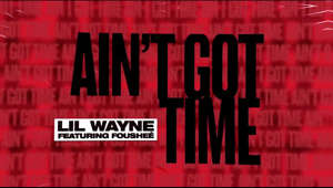"text: Official audio for Lil Wayne ""Ain't Got Time"", available everywhere now: https://LilWayne.lnk.to/AGT  Click to subscribe to Lil Wayne's YouTube channel for exclusive footage! http://bit.ly/WayneYTSub  Watch Lil Wayne's Exclusive Series and Footage: Funeral: https://bit.ly/FuneralWayne Dedication 6 Reloaded: https://bit.ly/Dedication6Reloaded Weezy Wednesdays: http://bit.ly/WeezyWeds Lil Wayne Exclusive Tracks: http://bit.ly/WayneExclusives Lil Wayne Official Music Videos: http://bit.ly/WayneVideos  Lil Wayne on Twitter: http://www.twitter.com/LilTunechi Lil Wayne on Facebook: http://www.facebook.com/LilWayne Lil Wayne on Instagram: https://www.instagram.com/liltunechi Young Money on Facebook: http://www.facebook.com/youngmoneyent  #LilWayne  #AintGotTime"