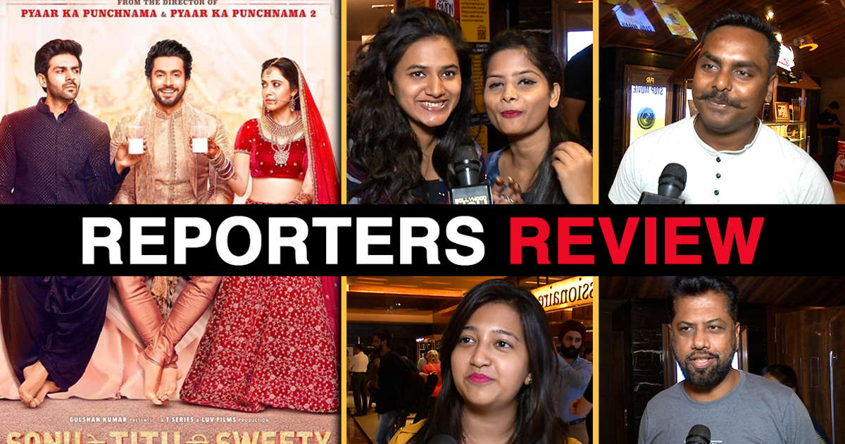 Sonu Ke Titu Ki Sweety Movie Review By Reporters Kartik Aaryan