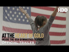 Featuring exclusive interviews with survivors of the 2017 sexual abuse scandal, the documentary looks at the shocking stories of the gymnasts who made courageous efforts to reveal a dangerous system that prioritized winning over everything.  At the Heart of Gold: Inside the USA Gymnastics Scandal premieres May 3, 2019 at 8pm ET.  #HBO #HBODocs  Subscribe to HBO on YouTube: https://goo.gl/wtFYd7  Don't have HBO? Order Now: https://play.hbonow.com/  Get More HBO: Get HBO GO: https://play.hbogo.com/ Like on Facebook: https://www.facebook.com/HBO Follow on Twitter: https://twitter.com/hbo Like on Instagram: https://www.instagram.com/hbo/ Subscribe on Tumblr: http://hbo.tumblr.com/ Official Site: http://www.hbo.com  HBO is home to the shows that everyone is talking about – from groundbreaking series, documentaries and sports to the biggest blockbuster movies available anywhere. For over forty years, people who love entertainment have recognized HBO as the original – the first and best place to find the world's most innovative programming. We believe that amazing things happen when gifted storytellers are allowed to pursue their own vision in their own way. That's why so many of television's most creative minds make HBO their home.